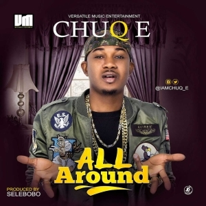 Chuq E - All Around (Prod. By selebobo)